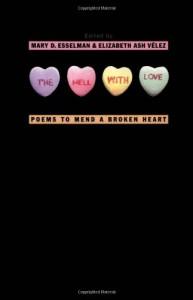 The Hell with Love: Poems to Mend a Broken Heart - Mary D. Esselman, Elizabeth Ash Velez, Elizabeth Ash Vélez