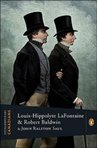 Louis-Hippolyte Lafontaine and Robert Baldwin - John Ralston Saul