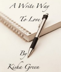 A Write Way to Love - Kisha Green