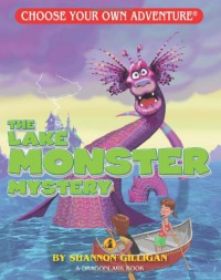 The Lake Monster Mystery (Choose Your Own Adventure - Dragonlark) - Shannon Gilligan