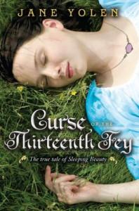 Curse of the Thirteenth Fey: The True Tale of Sleeping Beauty - Jane Yolen
