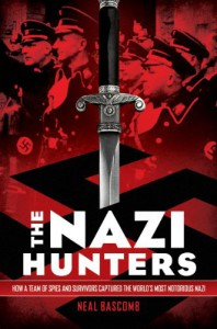 The Nazi Hunters: How a Team of Spies and Survivors Captured the World's Most Notorious Nazi - Neal Bascomb
