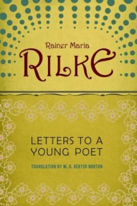 Letters to a Young Poet - Rainer Maria Rilke, Franz Xaver Kappus, M.D. Herter Norton