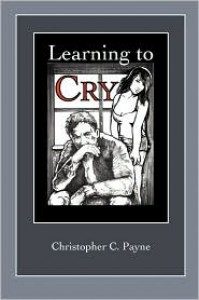Learning to Cry - Christopher C. Payne