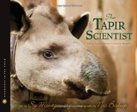 The Tapir Scientist: Saving South America's Largest Mammal (Scientists in the Field Series) - 'Sy Montgomery',  'Nic Bishop'