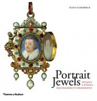 Portrait Jewels: Opulence and Intimacy from the Medici to the Romanovs - Diana Scarisbrick