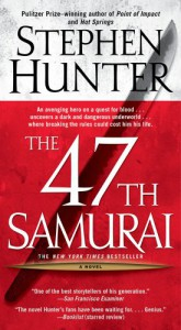 The 47th Samurai (Bob Lee Swagger Novels) - Stephen Hunter
