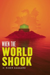 When the World Shook (Radium Age Science Fiction) - Sir H Rider Haggard