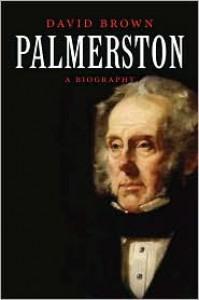 Palmerston: A Biography - David   Brown