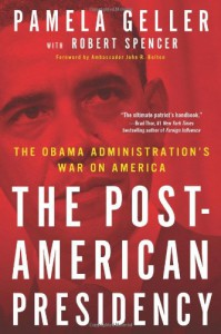The Post-American Presidency: The Obama Administration's War on America - Pamela Geller, Robert Spencer, John R. Bolton