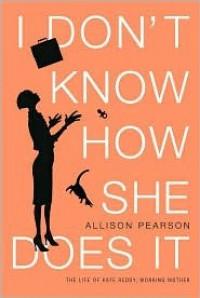 I Don't Know How She Does It I Don't Know How She Does It I Don't Know How She Does It - Allison Pearson