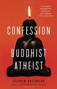 Confession of a Buddhist Atheist - Stephen Batchelor