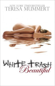 White Trash Beautiful (White Trash, #1) - Teresa Mummert