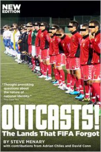 Outcasts!: The Lands That FIFA Forgot - Steve Menary