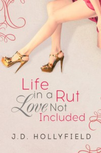Life in a Rut, Love not Included - J.D. Hollyfield