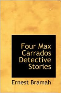 Four Max Carrados Detective Stories - Ernest Bramah