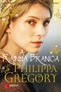 A Rainha Branca - Philippa Gregory, Maria Beatriz Sequeira