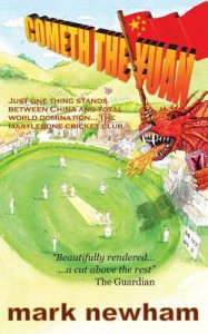 COMETH THE YUAN: Just One Thing Stands Between China and Total World Domination... the Marylebone Cricket Club - Mark Newham