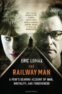 The Railway Man: A POW's Searing Account of War, Brutality and Forgiveness - Eric Lomax