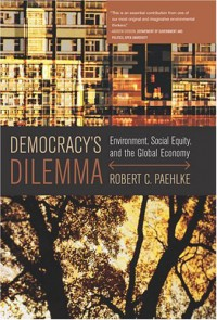 Democracy's Dilemma: Environment, Social Equity, and the Global Economy - Robert C. Paehlke