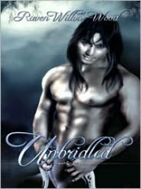 Unbridled  - Raven Willow-Wood