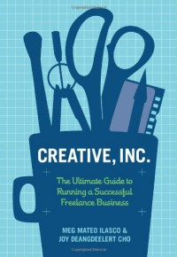 Creative, Inc.: The Ultimate Guide to Running a Successful Freelance Business - Meg Mateo Ilasco, Joy Deangdeelert Cho