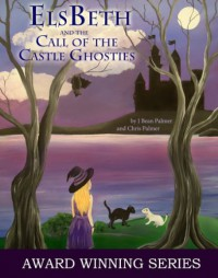ElsBeth and the Call of the Castle Ghosties, Book III in The Cape Cod Witch Series - 'J Bean Palmer',  'Chris Palmer'