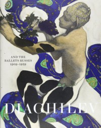 Diaghilev and the Golden Age of the Ballets Russes 1909-1929: Expanded Edition -