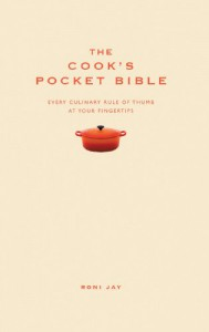 The Cook's Pocket Bible Every Culinary Rule Of Thumb At Your Fingertips - Roni Jay