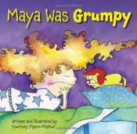 Maya Was Grumpy - Courtney Pippin-Mathur