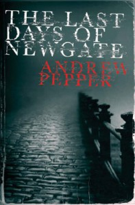 The Last Days of Newgate  - Andrew Pepper