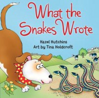 What the Snakes Wrote - Hazel Hutchins, Tina Holdcroft