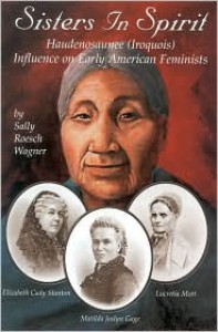 Sisters in Spirit: Iroquois Influence on Early Feminists - Sally Roesch Wagner
