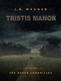 Tristis Manor - J.R. Wagner