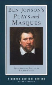Ben Jonson's Plays and Masques: Texts of the Plays and Masques, Jonson on His Work, Contemporary Readers on Jonson, Criticism - Ben Jonson
