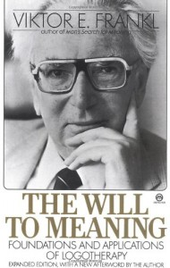 The Will to Meaning: Foundations and Applications of Logotherapy - Viktor E. Frankl