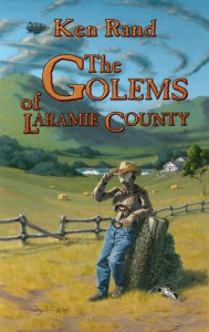 The Golems of Laramie County - Ken Rand