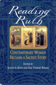Reading Ruth: Contemporary Women Reclaim a Sacred Story - Judith A. Kates