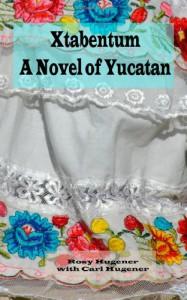 Xtabentum:    A Novel of Yucatan - Rosy Hugener, Carl Hugener