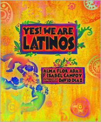 Yes! We Are Latinos! - Alma Flor Ada