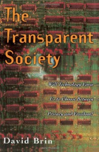 The Transparent Society: Will Technology Force Us to Choose Between Privacy and Freedom? - David Brin