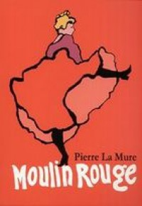 Moulin Rouge - Pierre La Mure