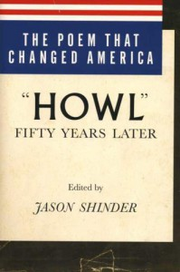 """The Poem That Changed America: """"Howl"""" Fifty Years Later - Jason Shinder"""