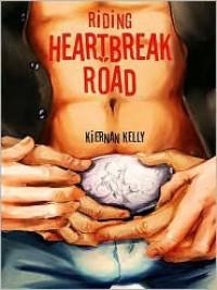 Riding Heartbreak Road - Kiernan Kelly