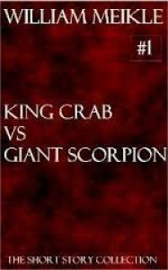 King Crab versus Giant Scorpion - William Meikle