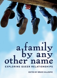 A Family by Any Other Name: Exploring Queer Relationships - Bruce Gillespie, Paul Aguirre-Livingston, Danny Glenwright, Sara Graefe, Betty Jane Hegerat, Dale Lee Kwong, Max Mosher, Nancy Newcomb, Arleen Pare, Jeffrey Ricker, Kate Barker, Ellen Russell, Maya Saibil, Keph Senett, Rosemary  Rowe, S. Bear Bergman, Nathan Burgoine, Jea