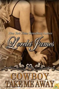 Cowboy Take Me Away - Lorelei James