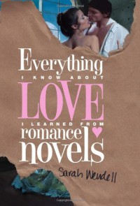 Everything I Know about Love I Learned from Romance Novels - Sarah Wendell