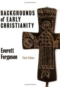 Backgrounds of Early Christianity - Everett Ferguson