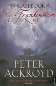 The Casebook of Victor Frankenstein - Peter Ackroyd